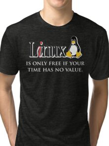 Linux is only free if your time has no value - T-shirt Hoodie Tri-blend T-Shirt