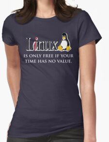 Linux is only free if your time has no value - T-shirt Hoodie Womens T-Shirt