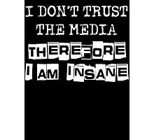 I Don't Trust The Media Statement T Shirt Photographic Print