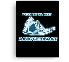 We're Gonna Need A Bigger Boat (JAWS) Canvas Print