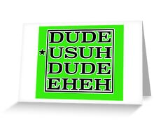 SUH DUDE USUH Greeting Card