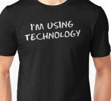 I'm Using Technology Unisex T-Shirt