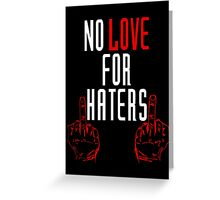 no love for hater Greeting Card