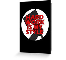 Hard work is my style Greeting Card