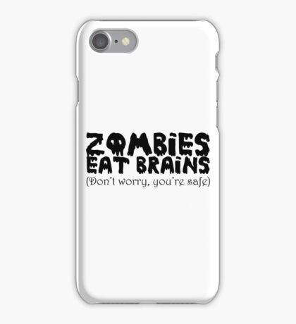 Zombies eat brains (Don't worry you're safe) iPhone Case/Skin