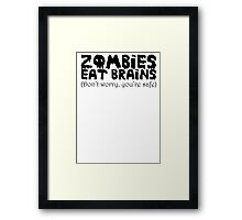 Zombies eat brains (Don't worry you're safe) Framed Print