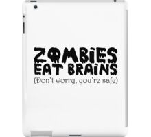 Zombies eat brains (Don't worry you're safe) iPad Case/Skin