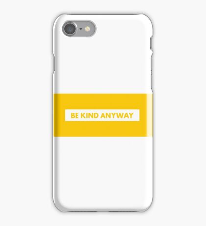 Be Kind Anyway Quote iPhone Case/Skin