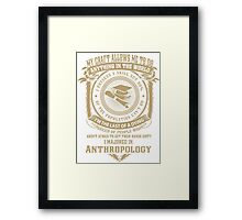 MY CRAFT ALLOWS ME TO DO I MAJORED IN Anthropology Framed Print