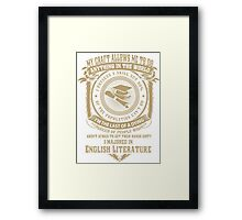 MY CRAFT ALLOWS ME TO DO I MAJORED IN English Literature DESIGN Framed Print