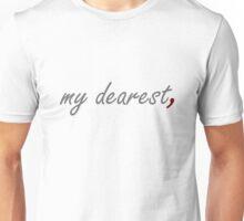 """My dearest,"" with a comma after dearest Unisex T-Shirt"