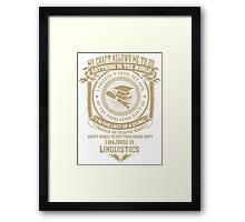 MY CRAFT ALLOWS ME TO DO I MAJORED IN Linguistics DESIGN Framed Print
