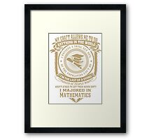 MY CRAFT ALLOWS ME TO DO I MAJORED IN Mathematics DESIGN Framed Print
