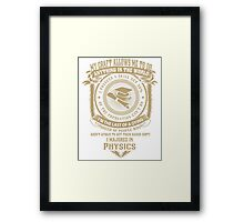 MY CRAFT ALLOWS ME TO DO I MAJORED IN Physics DESIGN Framed Print