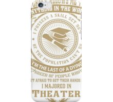 MY CRAFT ALLOWS ME TO DO I MAJORED IN Theater DESIGN iPhone Case/Skin