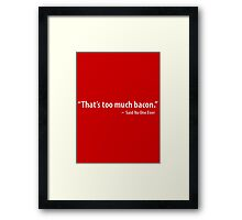 THAT'S TOO MUCH BACON Funny Humor Breakfast Eggs Meat Lovers Tee New Framed Print