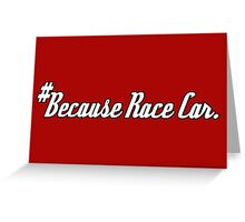 #Because Race Car. - Sticker / Tee for Car Enthusiasts Greeting Card