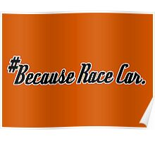 #Because Race Car. - Sticker / Tee for Car Enthusiasts - Black Poster
