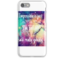 Impossible.  iPhone Case/Skin