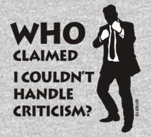 Who claimed, I couldn't handle criticism? by MrFaulbaum