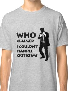 Who claimed, I couldn't handle criticism? Classic T-Shirt
