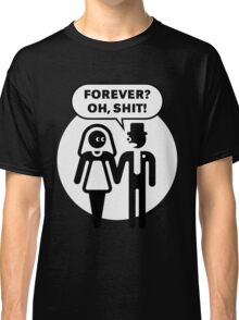 Forever? Oh, Shit! (Wedding / Stag Party / 2C) Classic T-Shirt