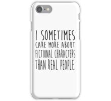 I sometimes care more about fictional characters than real people iPhone Case/Skin