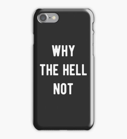 Why the hell not iPhone Case/Skin