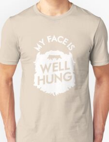 My Face Is Well Hung - For The Beard Lover T-Shirt