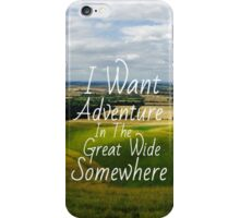 I Want Adventure In The Great Wide Somewhere iPhone Case/Skin