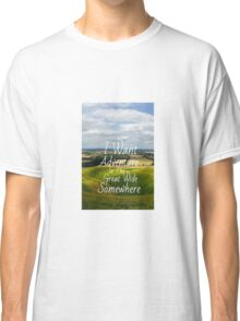 I Want Adventure In The Great Wide Somewhere Classic T-Shirt