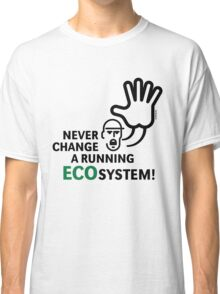 Never Change A Running Ecosystem! Classic T-Shirt