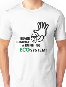 Never Change A Running Ecosystem! Unisex T-Shirt