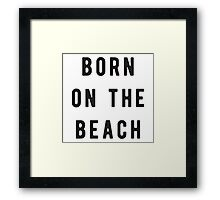 Born on the beach Framed Print