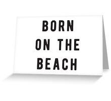 Born on the beach Greeting Card