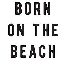 Born on the beach Photographic Print