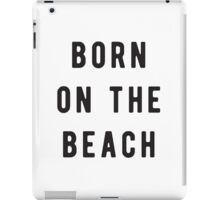 Born on the beach iPad Case/Skin