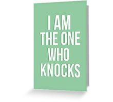 I Am The One Who Knocks Greeting Card
