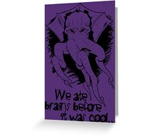 We ate brains before it was cool! Greeting Card