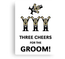 Three Cheers For The Groom! (Stag Party) Canvas Print
