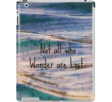 Not all who wander are lost. iPad Case/Skin
