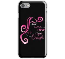 I am LOVE, LIGHT, ENOUGH... iPhone Case/Skin