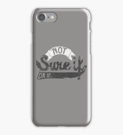 Not Sure If.... or If... iPhone Case/Skin