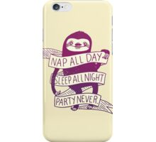 Nap All Day, Sleep All Night, Party Never Sloth iPhone Case/Skin