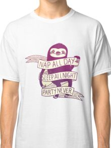 Nap All Day, Sleep All Night, Party Never Sloth Classic T-Shirt