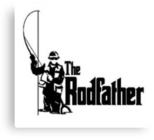 The Rodfather Fun Fishing Quote for him Canvas Print
