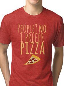 People? no. I prefer pizza. Tri-blend T-Shirt