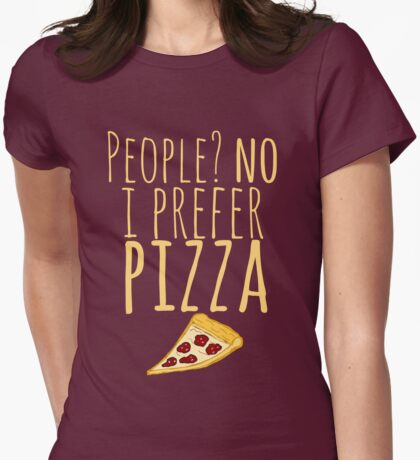 People? no. I prefer pizza. Womens Fitted T-Shirt