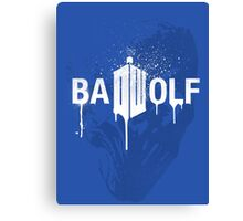 Don't forget about Bad Wolf Canvas Print