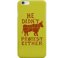 He didn't protest either iPhone Case/Skin